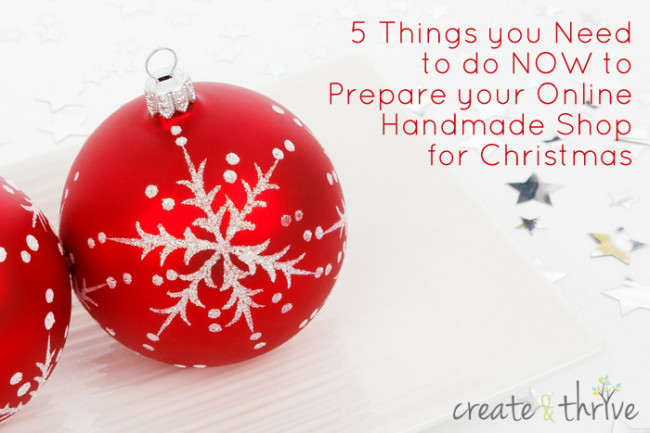 5 Things you Need to do NOW to Prepare your Online Handmade Shop for Christmas