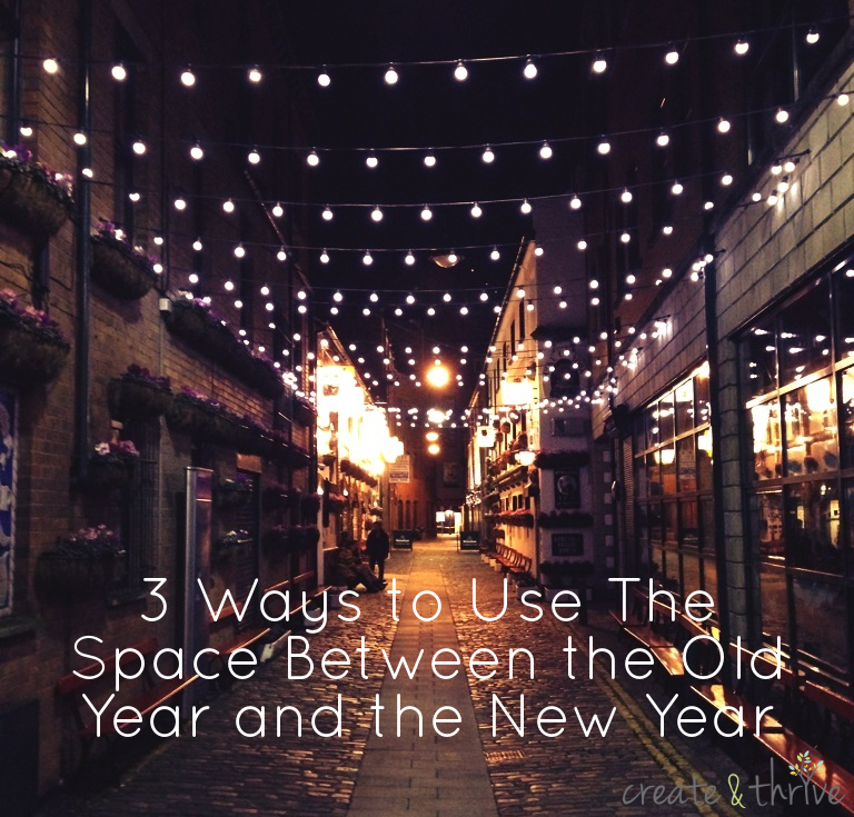 3 ways to use the space between the old year and the new year
