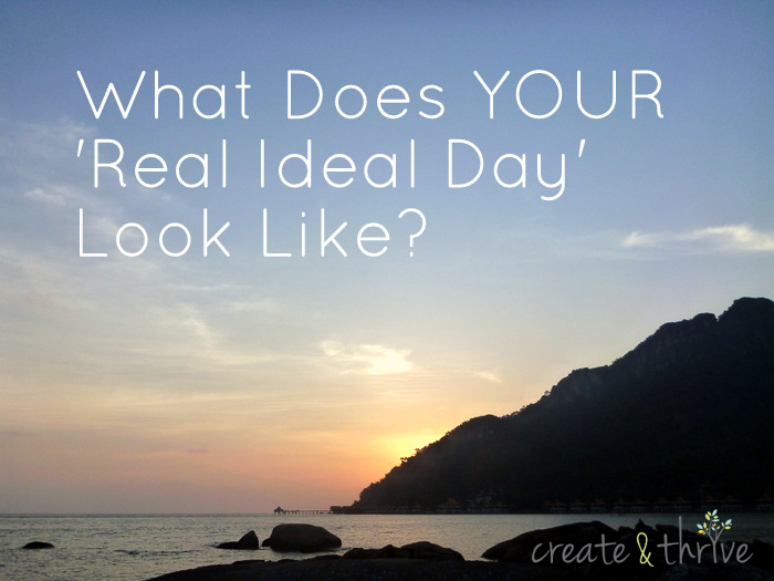 What does your Real Ideal Day look like