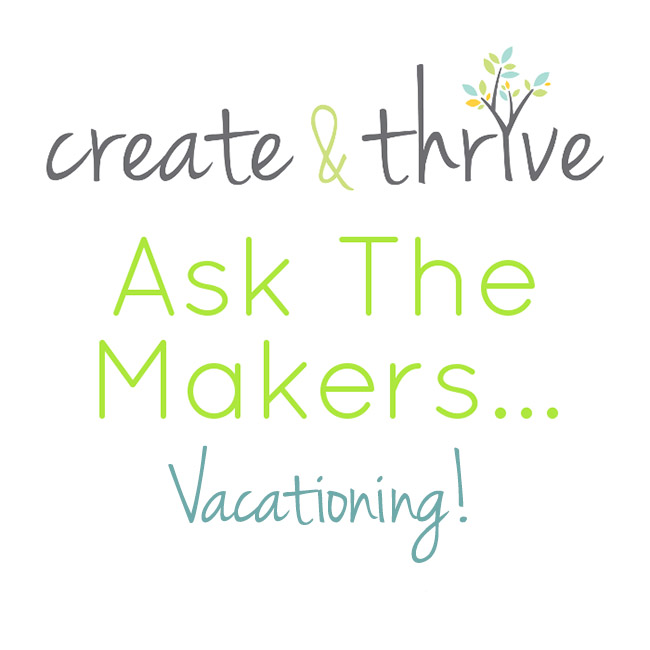 Ask the Makers - vacationing