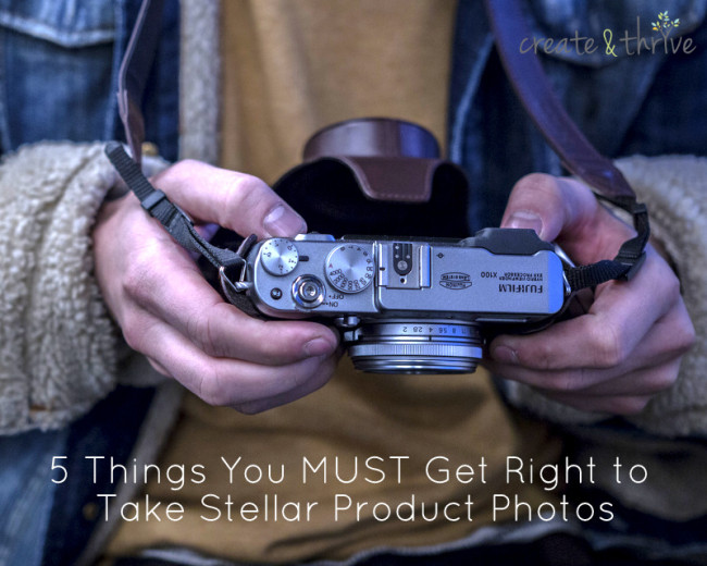 5 Things You MUST Get Right to Take Stellar Product Photos