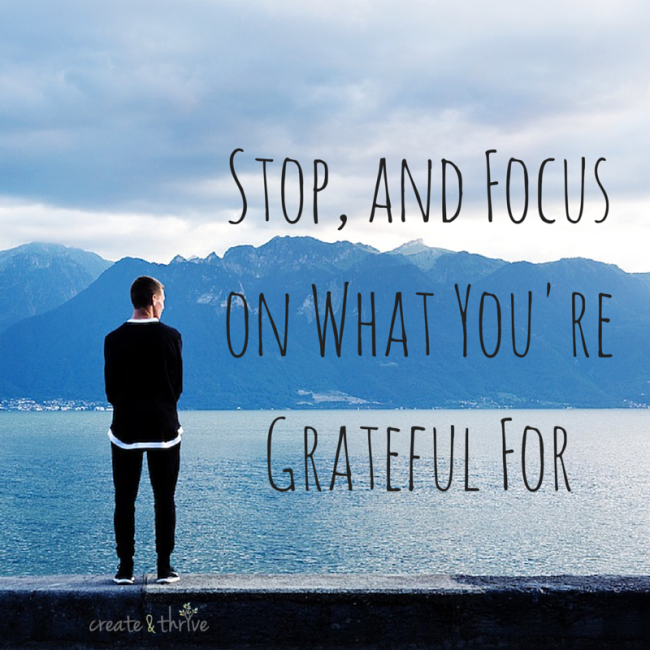 Stop and Focus on What You're Grateful