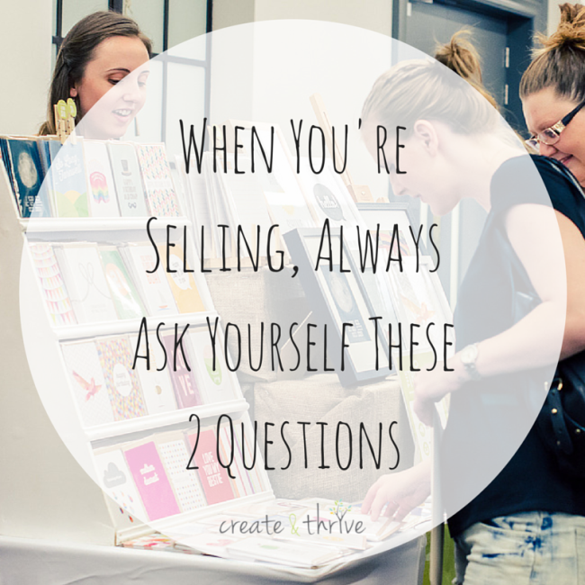When You're Selling, Always Ask Yourself