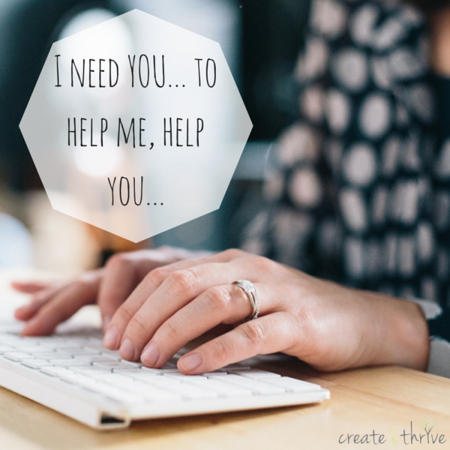 I need YOU... to help me, help you...