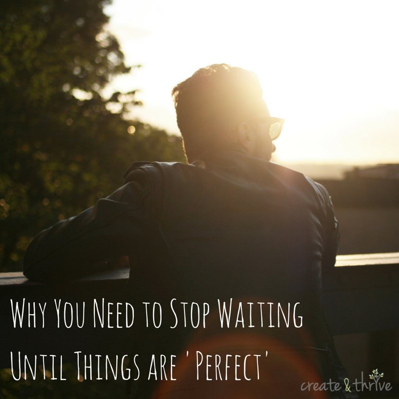 Why You Need to Stop Waiting Until