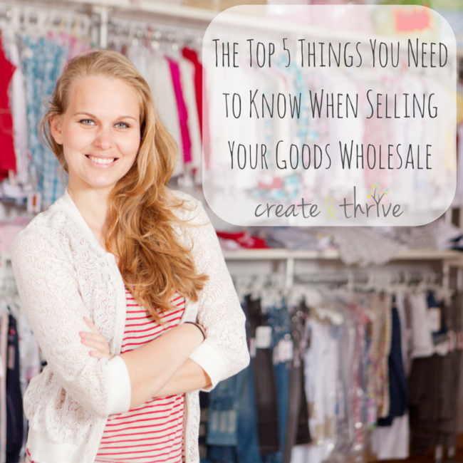 The Top 5 Things You Need to Know When Selling Your Goods Wholesale