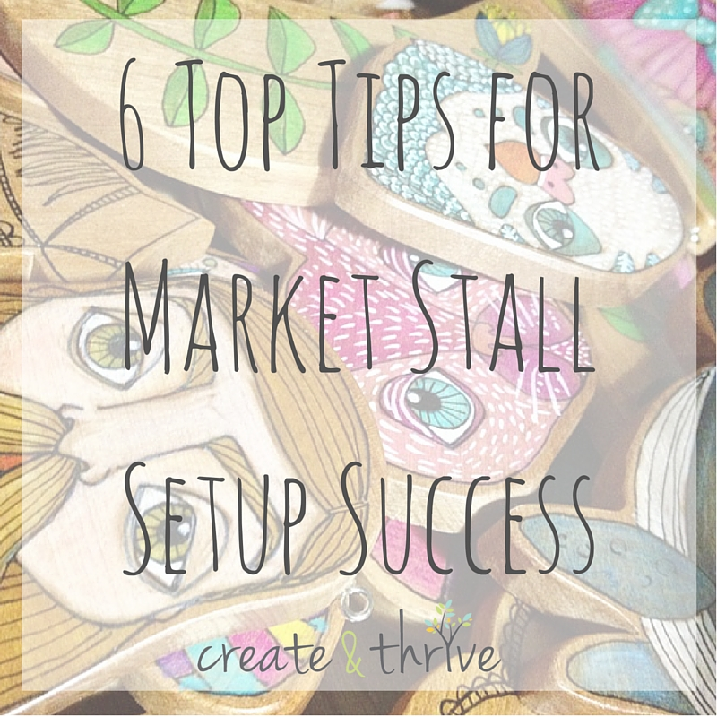 6 Top Tips for Market Stall Setup Success | Create & Thrive