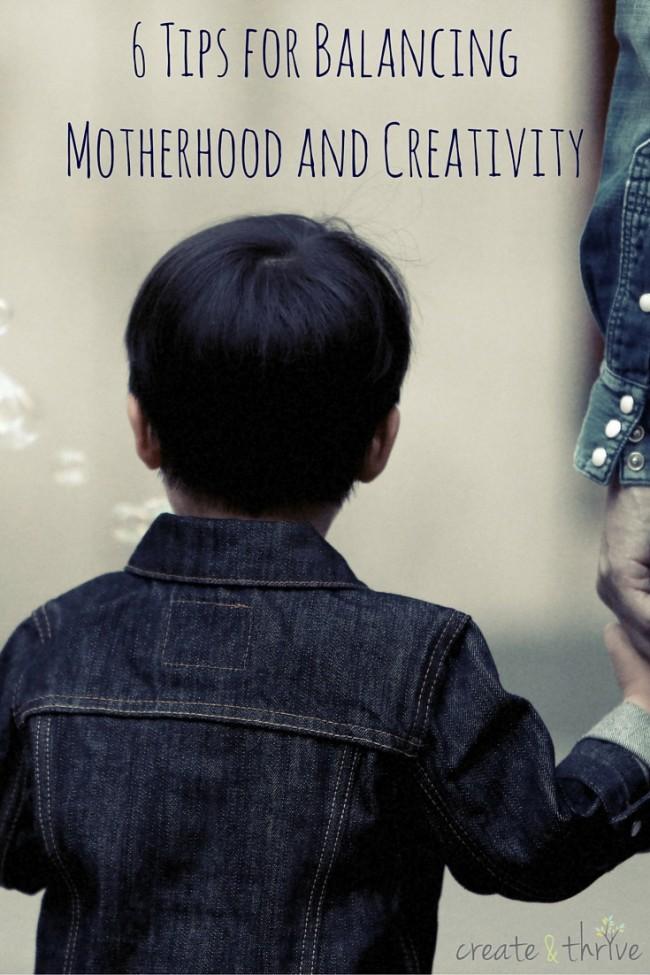 6 Tips for Balancing Motherhood and Creativity